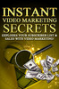 Instant Video Marketing Secrets - conquer your market